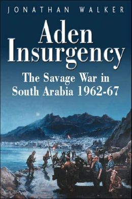 Aden Insurgency: The Savage War in South Arabia, 1962-67