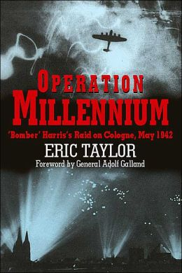 Operation Millennium: 'Bomber' Harris's Raid on Cologne, May 1942