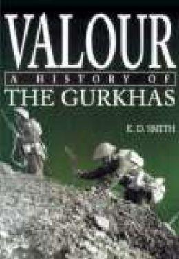 Valour: A History of the Gurkhas
