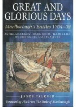 Great and Glorious Days: Marlborough's Battles 1704-09