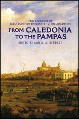 From Caledonia to the Pampas: Two Accounts by Early Scottish Emigrants to the Argentine