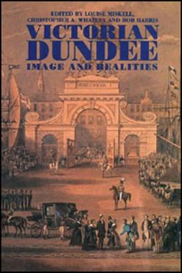Victorian Dundee: Image and Realities