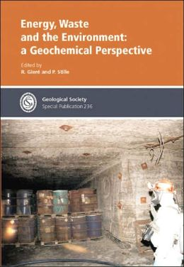Energy, Waste and the Environment: A geochemical Perspective