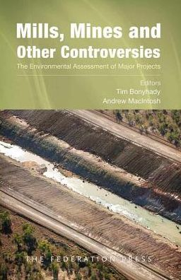 Mills, Mines and Other Controversies : The Environmental Assessment of Major Projects