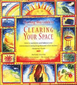 The Feng Shui Guide to Clearing Your Space: How to Unclutter and Balance Your Life