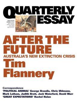 Quarterly Essay 48, After the Future: Australia's New Extinction Crisis