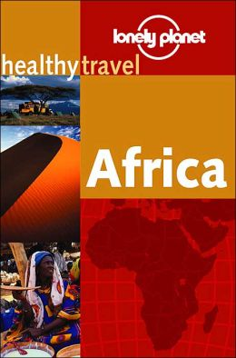Healthy Travel: Africa (Lonely Planet Healthy Travel Guides Series)
