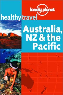 Healthy Travel: Australia, New Zealand & the Pacific (Lonely Planet Healthy Travel Guides Series)