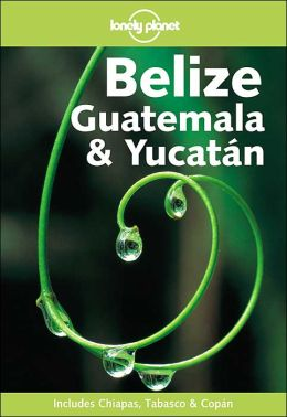 Lonely Planet: Belize, Guatemala and Yucatan 2001