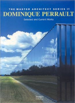 Dominique Perrault: Selected and Current Works
