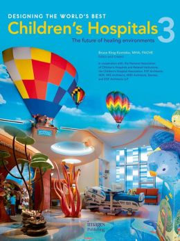Designing the World's Best Children's Hospital