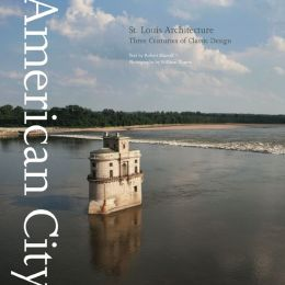 American City: St. Louis Architecture: Three Centuries of Design