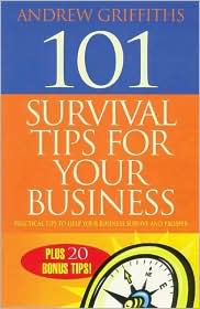 101 Survival Tips for Your Business: Practical Tips to Help Your Business Survive and Prosper