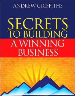The Secrets to Building a Winning Business