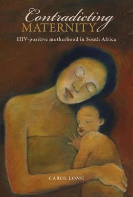 Contradicting Maternity: HIV-Positive Motherhood in South Africa