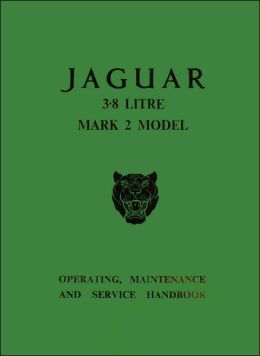 Jaguar 3.8 Litre Mark 2 Model: Operating, Maintenance and Service Handbook
