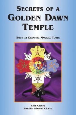 Secrets of a Golden Dawn Temple, Book I: Creating Magical Tools