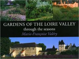 Gardens of the Loire Valley: Through the Seasons