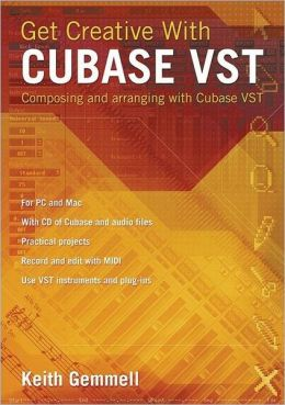 Get Creative with Cubase VST: Composing and Arranging with Cubase VST