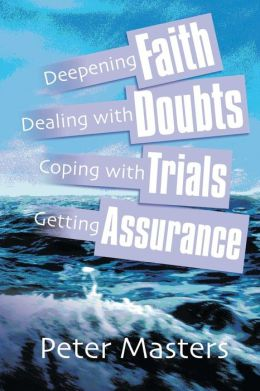 Deepening Faith, Dealing with Doubts, Coping with Trials, Getting Assurance