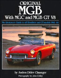 Original MGB with MGC and MGB GT V8: The Restorer's Guide to All Roadster and GT Models 1962-80 (Original Series)