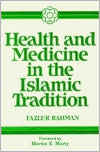 Health and Medicine in the Islamic Tradition: Change and Identity