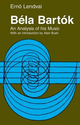 Bela Bartok: An Analysis of His Music Erno Lendvai and Alan Bush