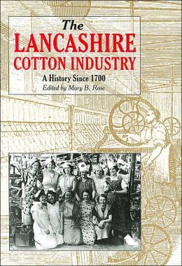 The Lancashire Cotton Industry: A History Since 1700