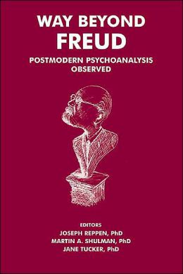 Way Beyond Freud: Postmodern Psychoanalysis Observed