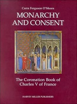 Monarchy and Consent: The Coronation Book of Charles V of France
