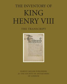 The Inventory of King Henry VIII: The Transcript
