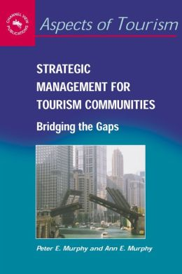 Strategic Management for Tourism Communities: Bridging the Gaps