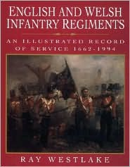 English and Welsh Infantry Regiments: An Illustrated Record of Service, 1662-1995