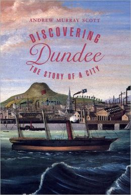 Discovering Dundee: The Story of a City