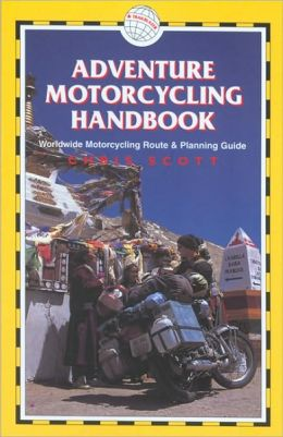Adventure Motorcycling Handbook: Worldwide Motorcycling Route & Planning Guide