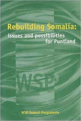 Rebuilding Somalia: Issues and Possibilities for Puntland