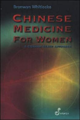 Chinese Medicine for Women: A Commonsense Approach