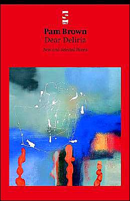 Dear Deliria: New and Selected Poems