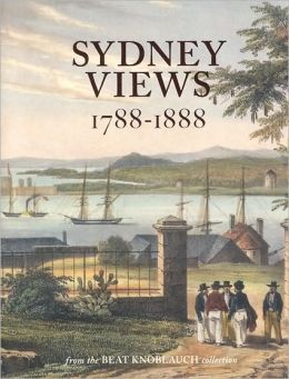 SYDNEY VIEWS 1788-1888: FROM THE BEAT KNOBLAUNOP CO