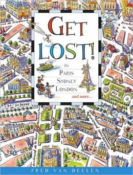 Get Lost!: In Paris, Sydney, London and More . . .