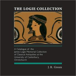 The Logie Collection: A Catalogue of the James Logie Memorial Collection of Classical Antiquities at the University of Canterbury, Christchurch