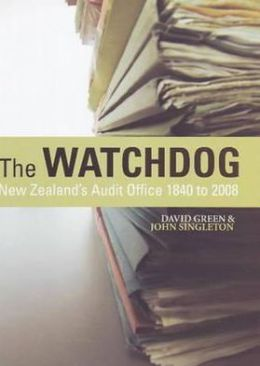 The Watchdog: New Zealand's Audit Office 1840 To 2008