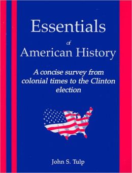 Essentials of American History: A Concise Survey form Colonial Times to the Clinton Election