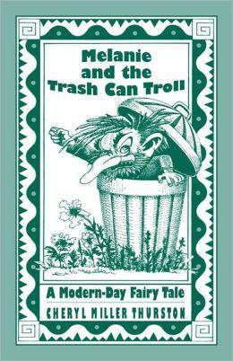 Melanie and the Trash Can Troll: A Modern-Day Fairy Tale