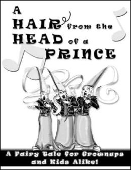 A Hair from the Head of a Prince: A Fairy Tale for Grownups and Kids Alike