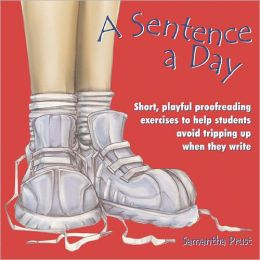 Sentence a Day: Short, Playful Proofreading Exercises to Help Students Avoid Tripping up When They Write