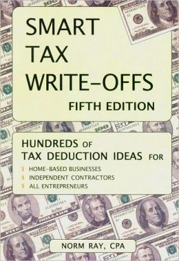 Smart Tax Write-offs: Hundreds of Tax Deduction Ideas for Home-based Businesses, Independent Contractors, All Entrepreneurs