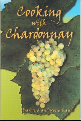 Cooking with Chardonnay: 75 Sensational Chardonnay Recipes