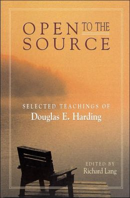 Open to the Source: Selected Teachings of Douglas E. Harding