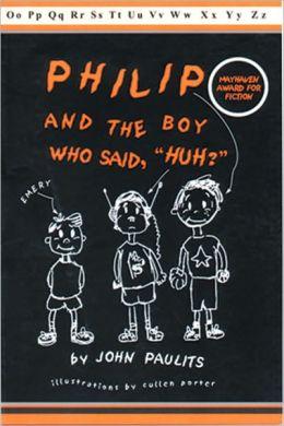 Philip and the Boy Who Said Huh?